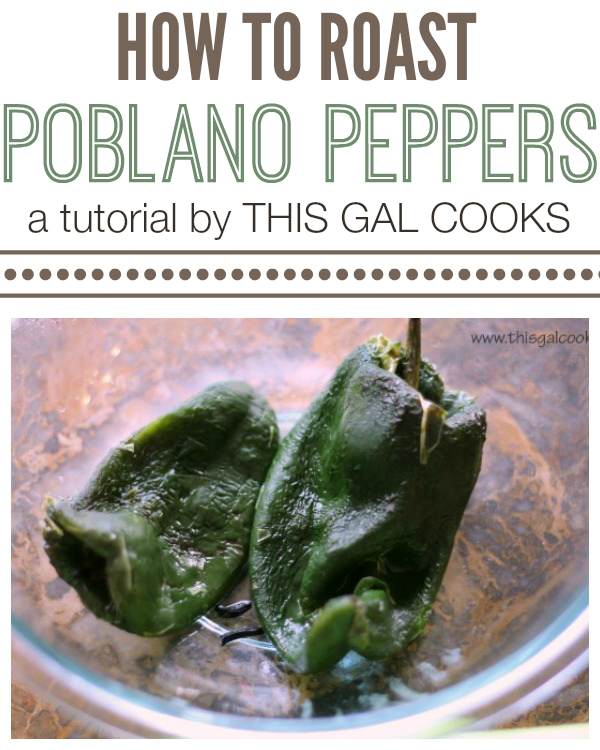 How to Roast Poblano Peppers - A tutorial by This Gal Cooks