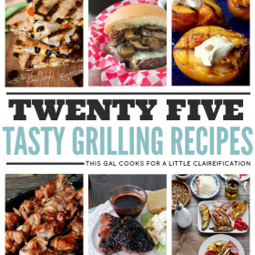 25 Tasty Grilling Recipes. This Gal Cooks for A Little Claireification