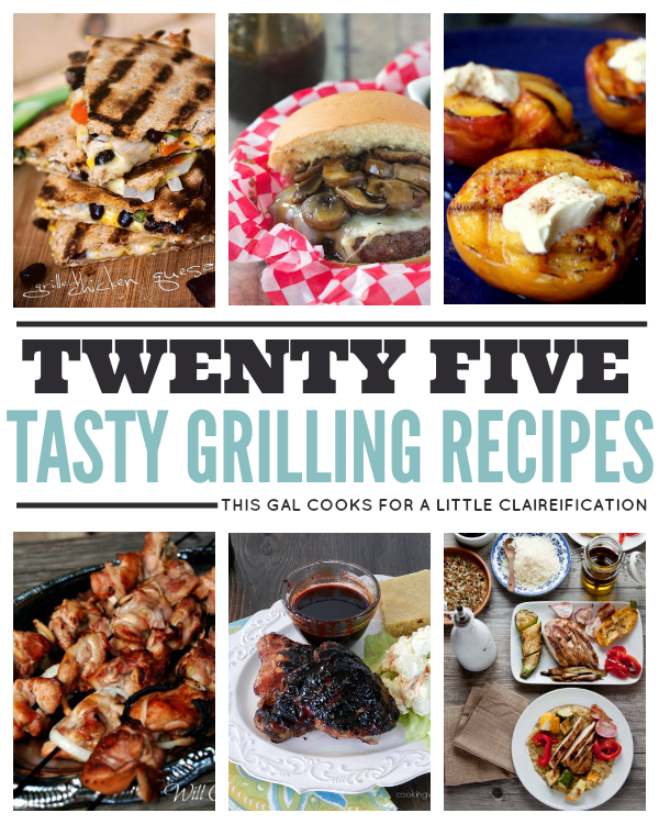 25 Tasty Grilling Recipes. This Gal Cooks for A Little Claireification.png