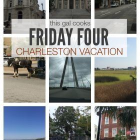 Friday Four: Charleston Vacation | This Gal Cooks