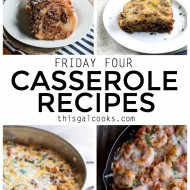 Friday Four 12: Casserole Recipes + Giveaway!