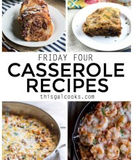 Friday Four 12: Easy Casserole Recipes | This Gal Cooks
