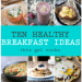 10 Healthy Breakfast Ideas feature