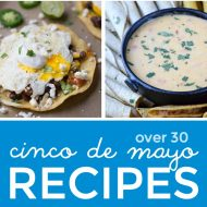 Over 30 Delicious Cinco de Mayo Recipes