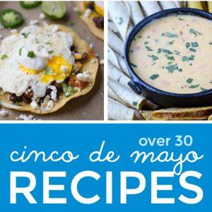 Over 30 Delicious Cinco de Mayo Recipes