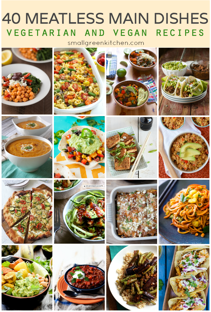 40 Meatless Main Dishes - Vegan and Vegetarian Recipes