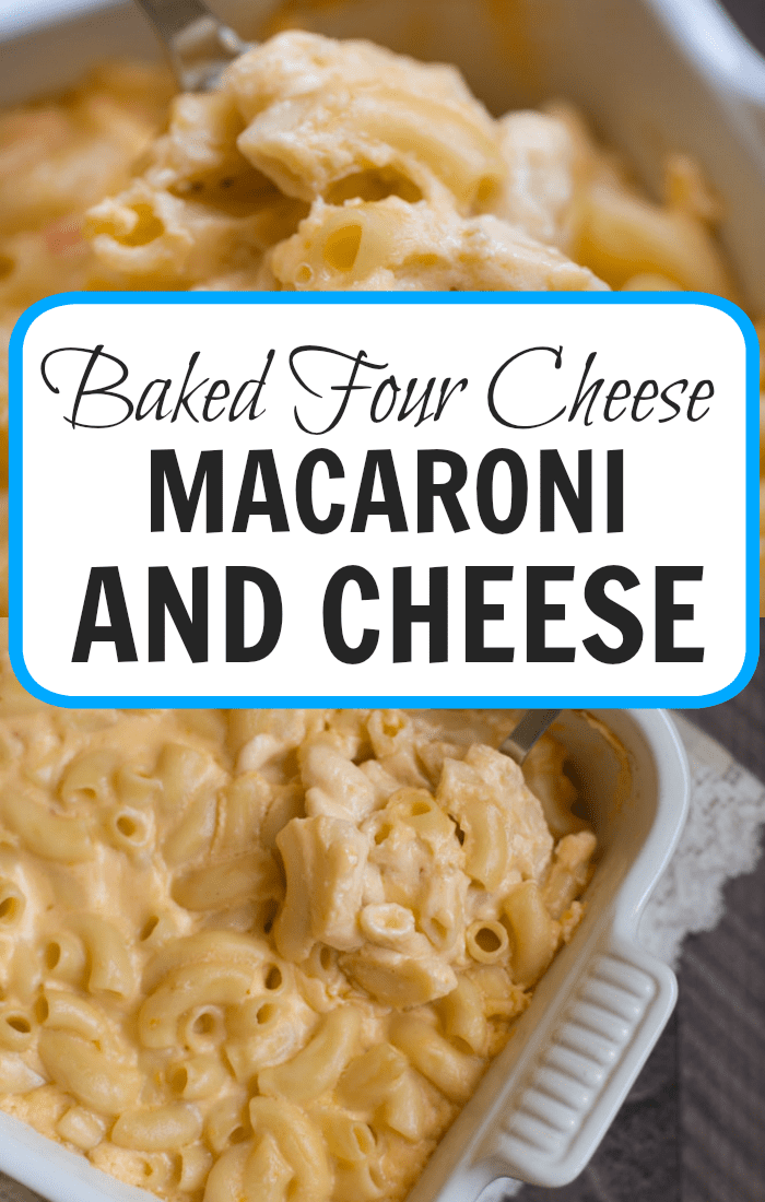 The creamiest Baked Four Cheese Macaroni and Cheese you'll ever try!